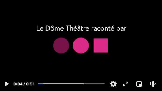 Le Dôme Théâtre raconté par...